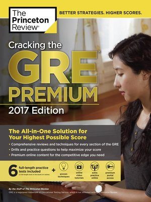 Cracking the GRE Premium Edition with 6 Practice Tests, 2017 by Princeton Review. AVAILABLE eBook.