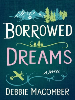 Borrowed Dreams by Debbie Macomber. AVAILABLE eBook.