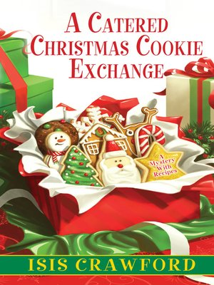 A Catered Christmas Cookie Exchange by Isis Crawford. AVAILABLE eBook.