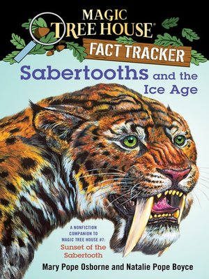 Sabertooths and the Ice Age by Mary Pope Osborne. AVAILABLE eBook.