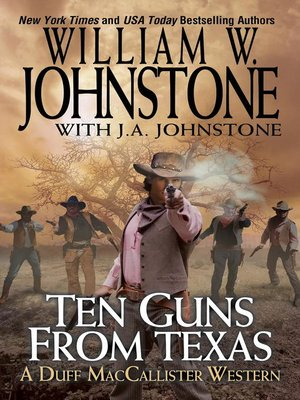 Ten Guns from Texas by William W. Johnstone.                                              AVAILABLE eBook.