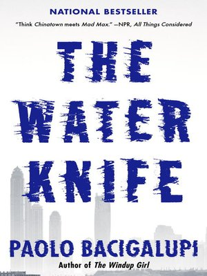 The Water Knife by Paolo Bacigalupi. AVAILABLE eBook.