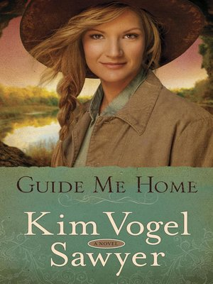 Guide Me Home by Kim Vogel Sawyer. AVAILABLE eBook.