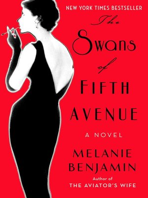 The Swans of Fifth Avenue by Melanie Benjamin.                                              AVAILABLE eBook.