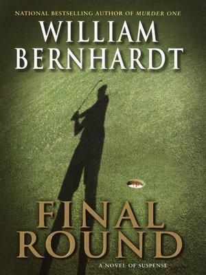 Final Round by William Bernhardt. WAIT LIST eBook.