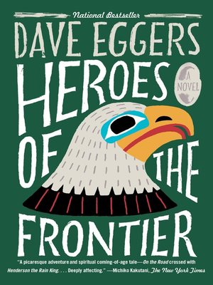 Heroes of the Frontier by Dave Eggers.                                              AVAILABLE eBook.