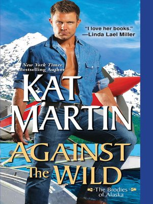 Against the Wild by Kat Martin. AVAILABLE eBook.