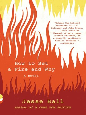 How to Set a Fire and Why by Jesse Ball. AVAILABLE eBook.