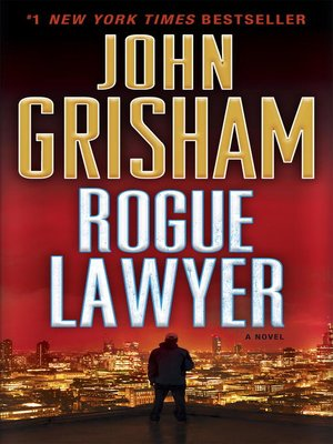 Rogue Lawyer by John Grisham. AVAILABLE eBook.