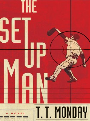 The Setup Man by T. T. Monday. AVAILABLE eBook.