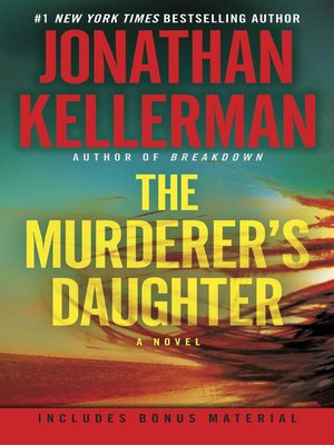The Murderer's Daughter by Jonathan Kellerman.                                              AVAILABLE eBook.