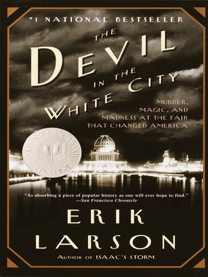 The Devil in the White City by Erik Larson. AVAILABLE eBook.