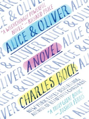 Alice & Oliver by Charles Bock. AVAILABLE eBook.