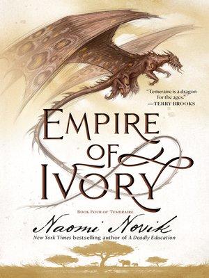 Empire of Ivory by Naomi Novik. AVAILABLE eBook.