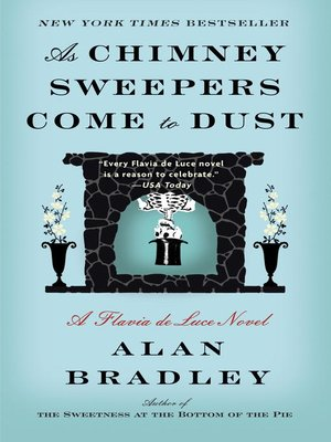 As Chimney Sweepers Come to Dust by Alan Bradley.                                              AVAILABLE eBook.