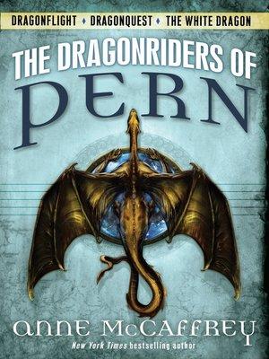 The Dragonriders of Pern by Anne McCaffrey.                                              WAIT LIST eBook.
