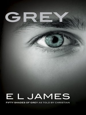 Grey by E L James. AVAILABLE eBook.