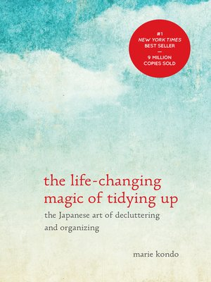 The Life-Changing Magic of Tidying Up by Marie Kondo. AVAILABLE eBook.