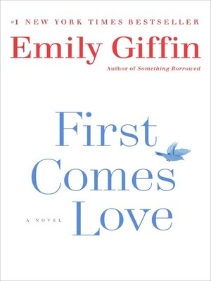 First Comes Love by Emily Giffin.                                              AVAILABLE eBook.