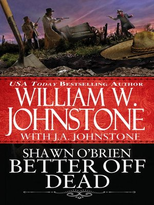 Better Off Dead by William W. Johnstone. AVAILABLE eBook.