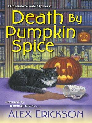 Death by Pumpkin Spice by Alex Erickson.                                              AVAILABLE eBook.