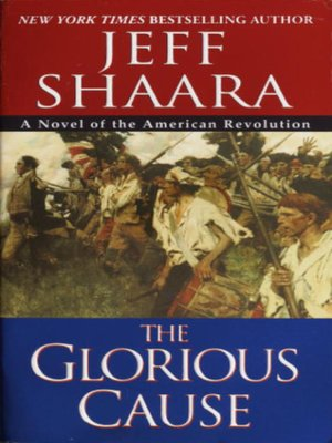 The Glorious Cause by Jeff Shaara. WAIT LIST eBook.