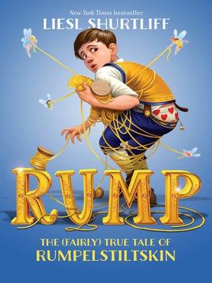 Rump by Liesl Shurtliff. AVAILABLE eBook.