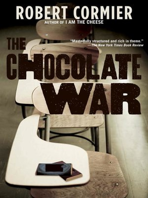 The Chocolate War by Robert Cormier.                                              AVAILABLE eBook.