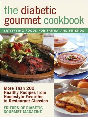 The Diabetic Gourmet Cookbook by Editors of The Diabetic Gourmet magazine. AVAILABLE eBook.