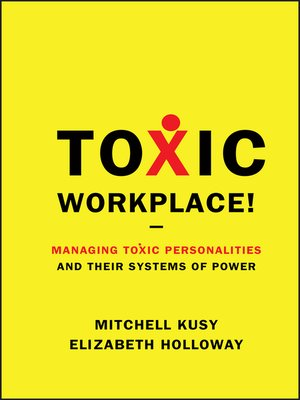 Toxic Workplace! by Mitchell Kusy. AVAILABLE eBook.