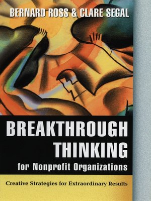 Breakthrough Thinking for Nonprofit Organizations by Bernard Ross. AVAILABLE eBook.