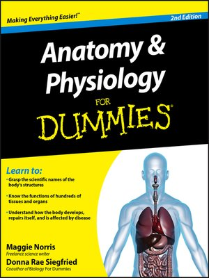 Anatomy and Physiology For Dummies by Maggie Norris.                                              AVAILABLE eBook.