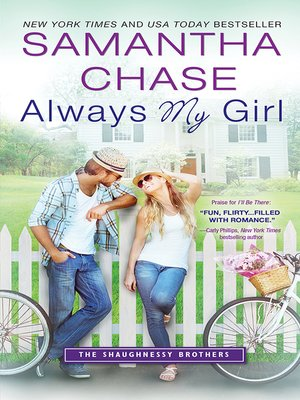 Always My Girl by Samantha Chase.                                              AVAILABLE eBook.
