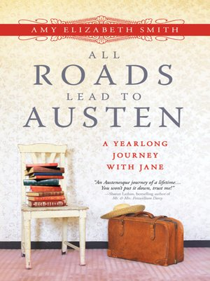 All Roads Lead to Austen by Amy Elizabeth Smith. AVAILABLE eBook.