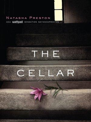 The Cellar by Natasha Preston.                                              AVAILABLE eBook.