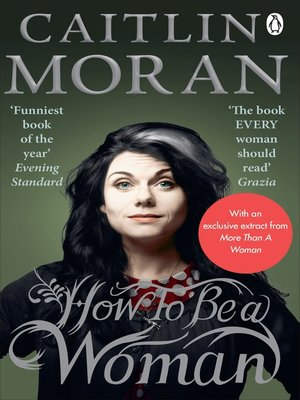 How to Be a Woman by Caitlin Moran. AVAILABLE eBook.