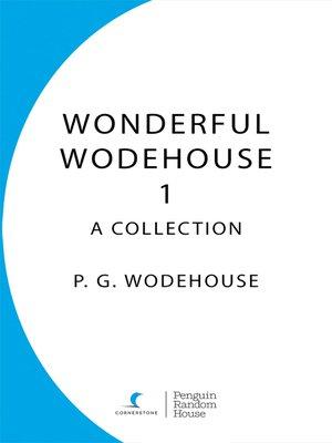 Wonderful Wodehouse 1 by P.G. Wodehouse. AVAILABLE eBook.