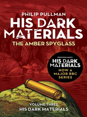 The Amber Spyglass by Philip Pullman. AVAILABLE eBook.