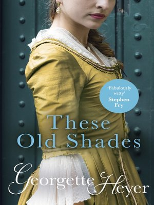 These Old Shades by Georgette Heyer. AVAILABLE eBook.