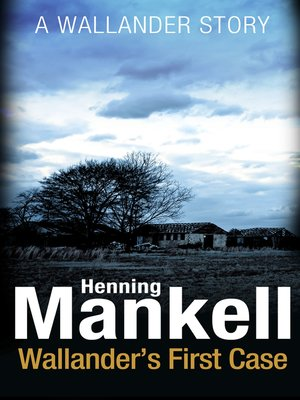 Wallander's First Case by Henning Mankell.                                              AVAILABLE eBook.