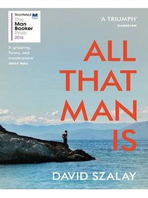 All That Man Is by David Szalay. WAIT LIST eBook.