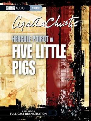 Five Little Pigs by Agatha Christie. AVAILABLE Audiobook.