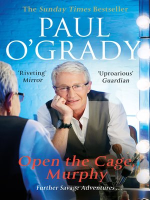 Open the Cage, Murphy! by Paul O'Grady. AVAILABLE eBook.