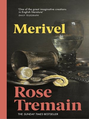 Merivel by Rose Tremain. AVAILABLE eBook.