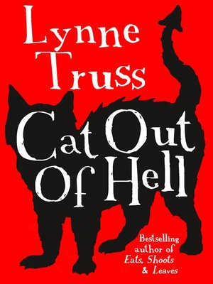 Cat out of Hell by Lynne Truss. AVAILABLE eBook.