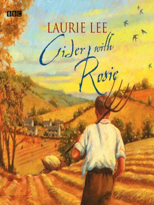 Cider With Rosie by Laurie Lee. AVAILABLE Audiobook.