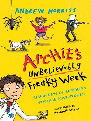 Archie's Unbelievably Freaky Week by Andrew Norriss. AVAILABLE eBook.