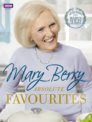 Mary Berry's Absolute Favourites by Mary Berry.                                              AVAILABLE eBook.