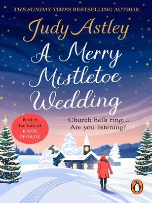 A Merry Mistletoe Wedding by Judy Astley. AVAILABLE eBook.