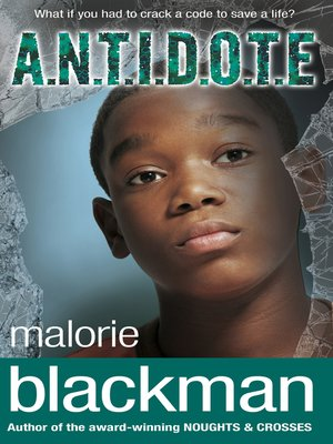 A. N. T. I. D. O. T. E. by Malorie Blackman. AVAILABLE eBook.